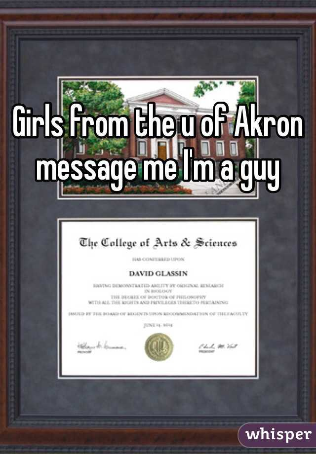Girls from the u of Akron message me I'm a guy