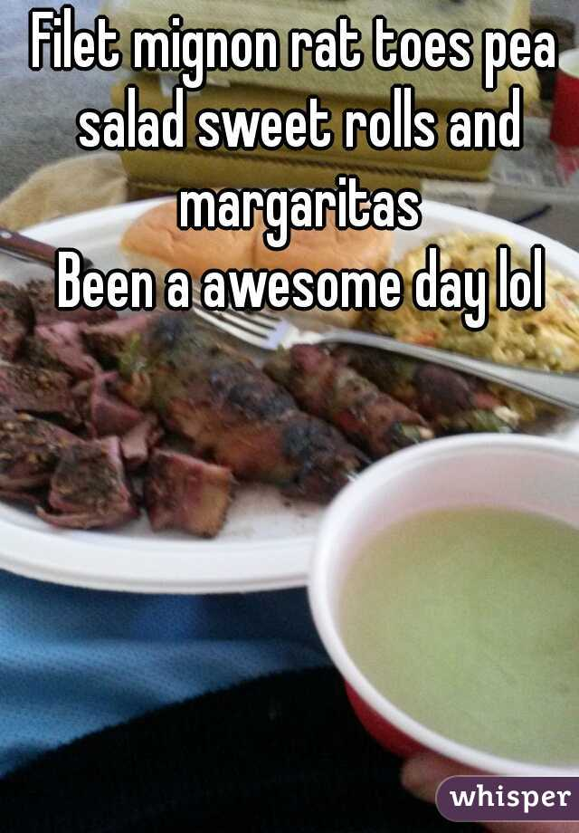 Filet mignon rat toes pea salad sweet rolls and margaritas  Been a awesome day lol
