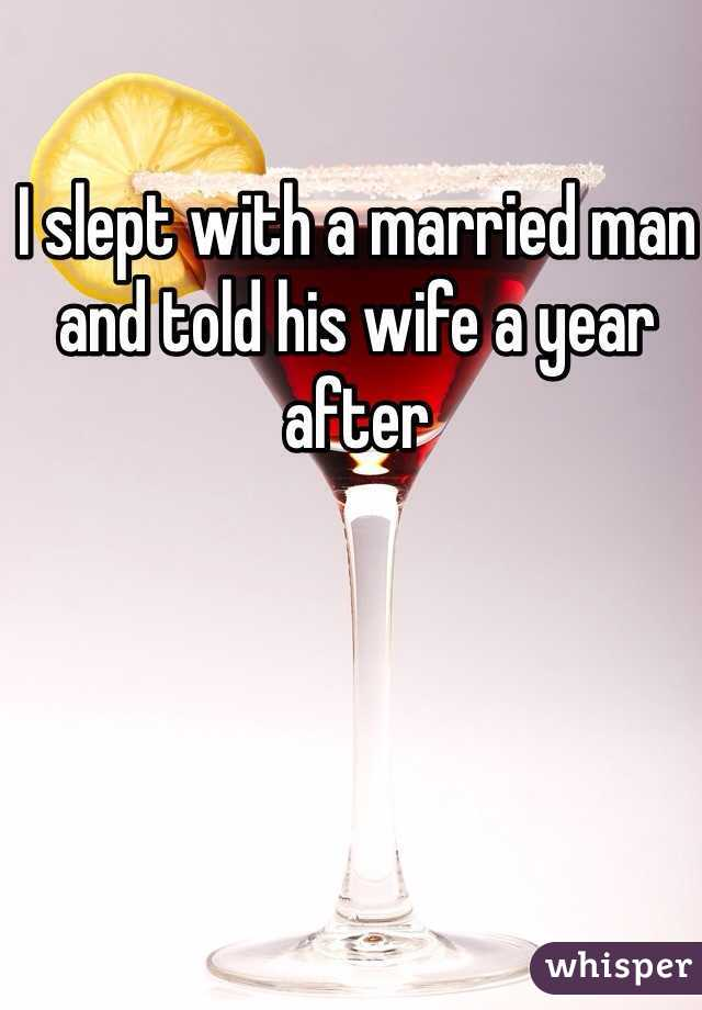 I slept with a married man and told his wife a year after