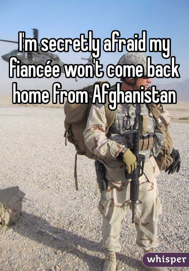 I'm secretly afraid my fiancée won't come back home from Afghanistan
