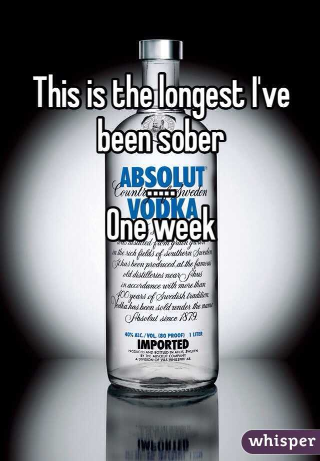 This is the longest I've been sober ..... One week