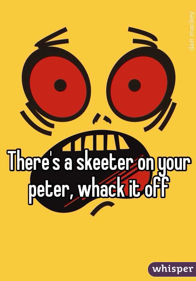 Theres a skeeter on my peter whack it off