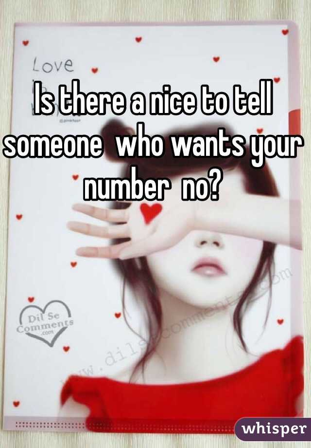 Is there a nice to tell someone  who wants your number  no?