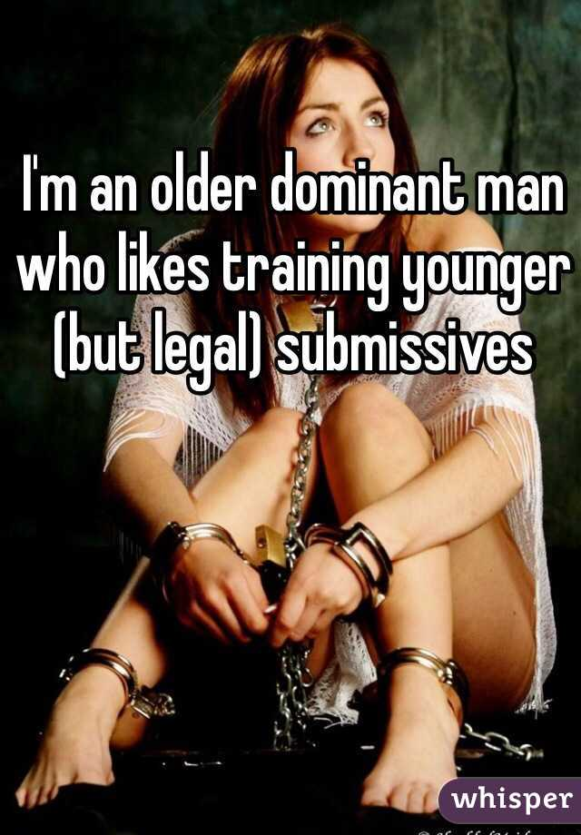 I'm an older dominant man who likes training younger (but legal) submissives