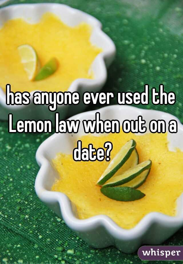 has anyone ever used the Lemon law when out on a date?