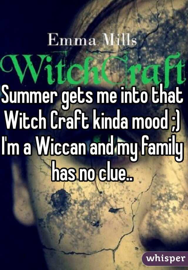 Summer gets me into that Witch Craft kinda mood ;) I'm a Wiccan and my family has no clue..