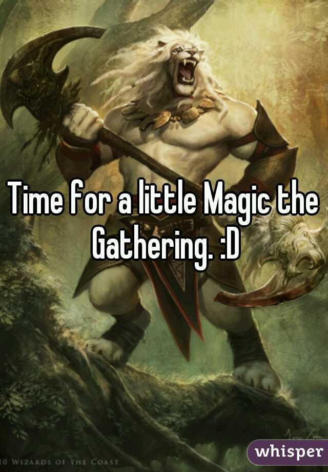 Time for a little Magic the Gathering. :D