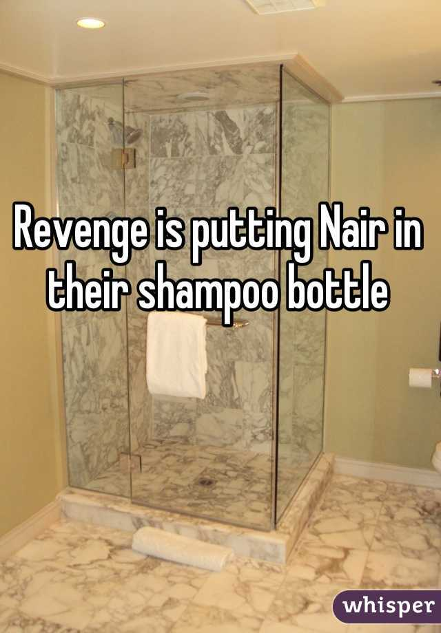 Revenge is putting Nair in their shampoo bottle