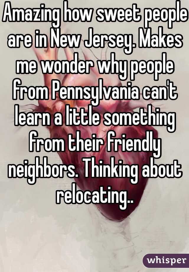 Amazing how sweet people are in New Jersey. Makes me wonder why people from Pennsylvania can't learn a little something from their friendly neighbors. Thinking about relocating..