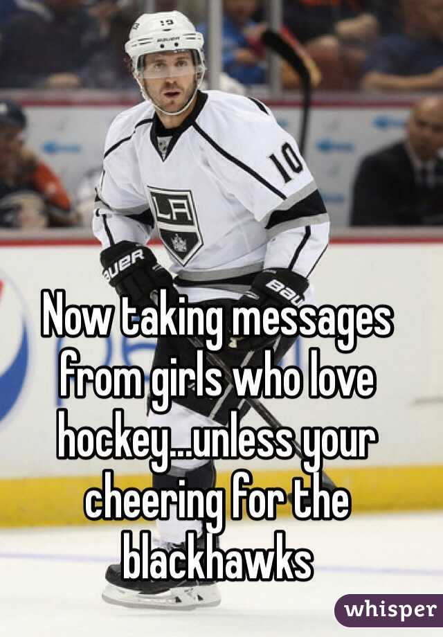Now taking messages from girls who love hockey...unless your cheering for the blackhawks