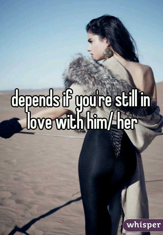 depends if you're still in love with him/ her