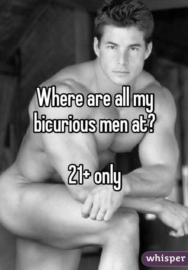 Where are all my bicurious men at?   21+ only