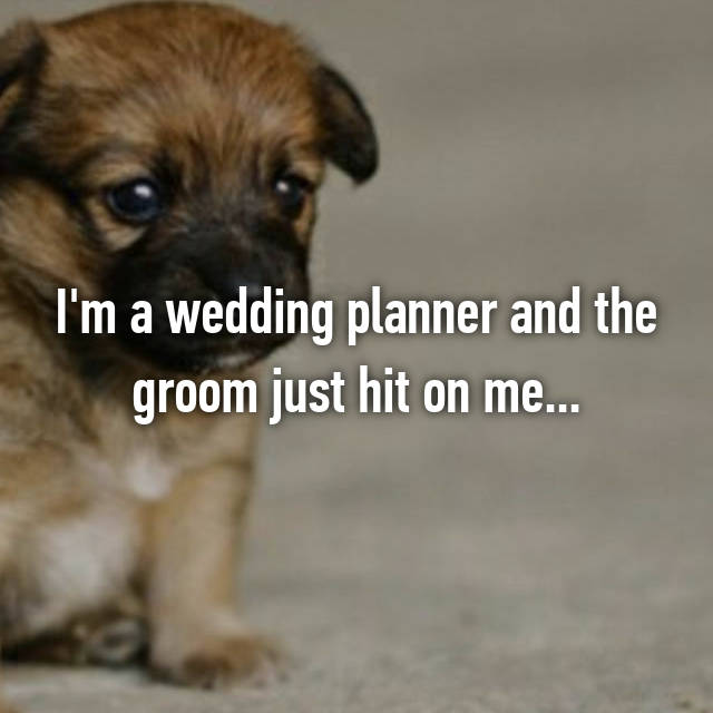 I'm a wedding planner and the groom just hit on me...