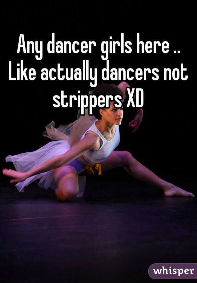 Any dancer girls here .. Like actually dancers not strippers XD