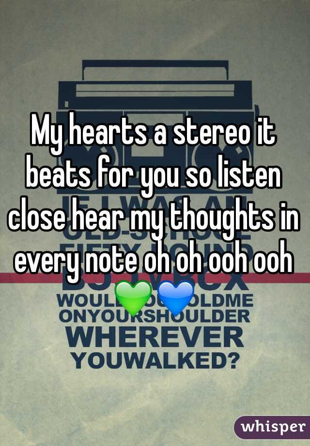 My hearts a stereo it beats for you so listen close hear my thoughts in every note oh oh ooh ooh 💚💙