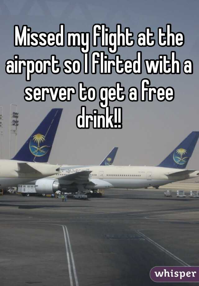 Missed my flight at the airport so I flirted with a server to get a free drink!!
