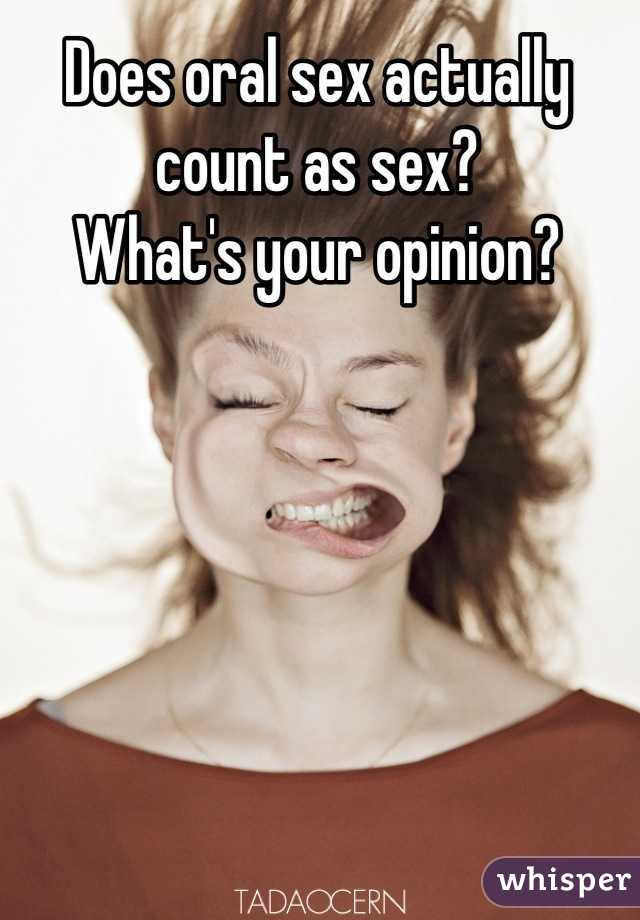 Does oral sex actually count as sex? What's your opinion?