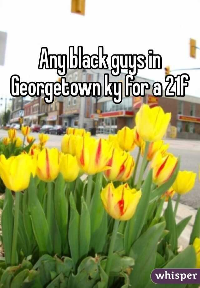 Any black guys in Georgetown ky for a 21f