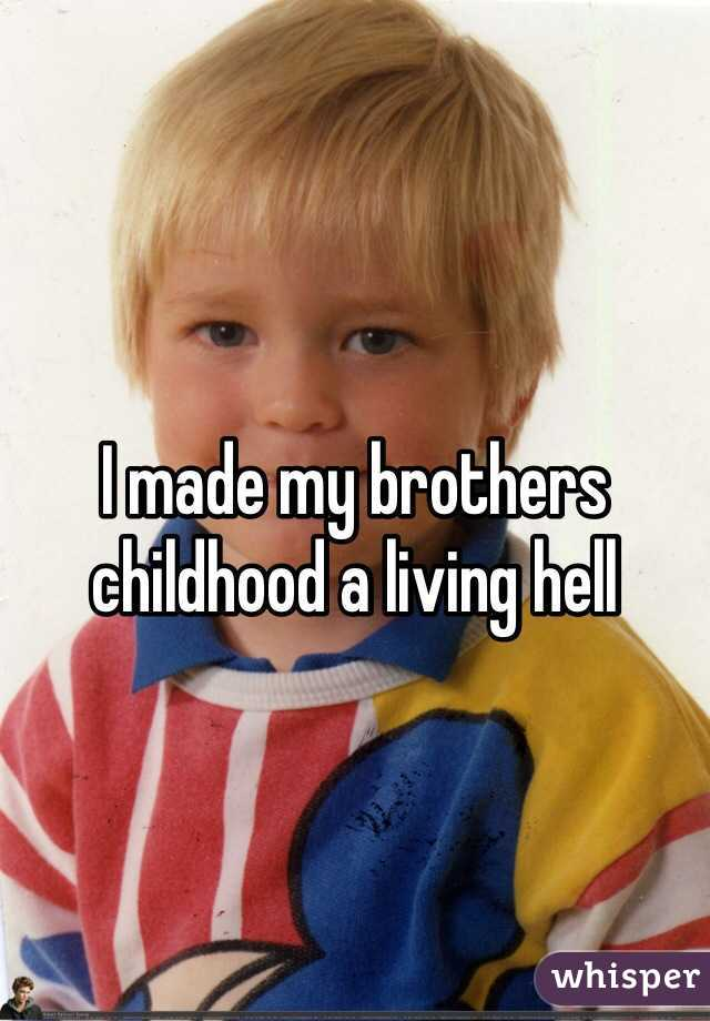 I made my brothers childhood a living hell
