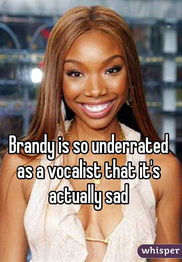 Brandy is so underrated as a vocalist that it's actually sad