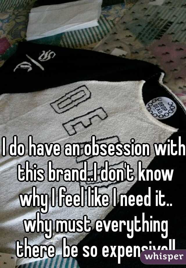 I do have an obsession with this brand..I don't know why I feel like I need it.. why must everything there  be so expensive!!