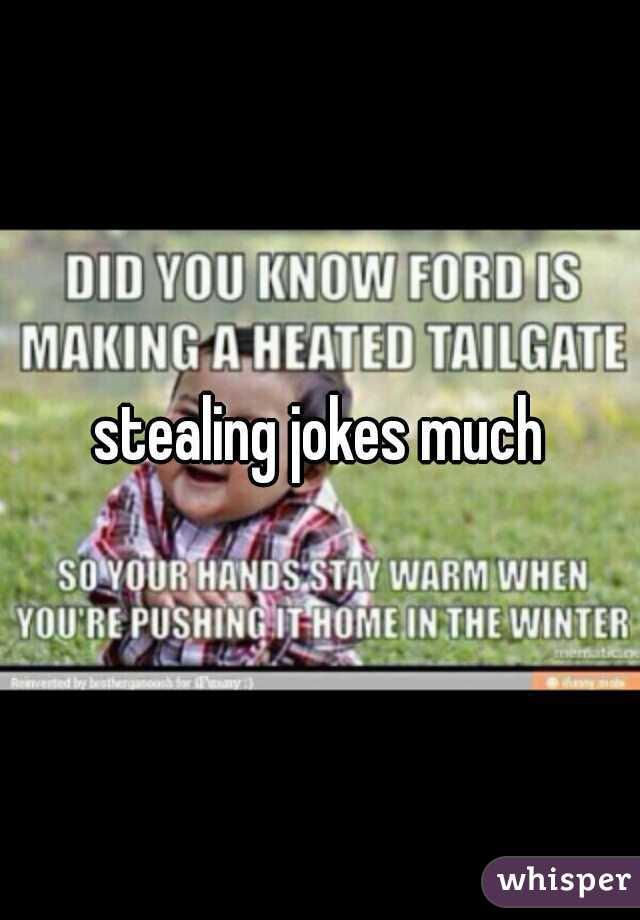 stealing jokes much