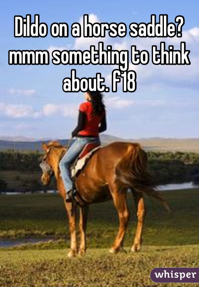 Dildo on a horse saddle?mmm something to think about. f18
