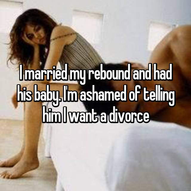 I married my rebound and had his baby. I'm ashamed of telling him I want a divorce