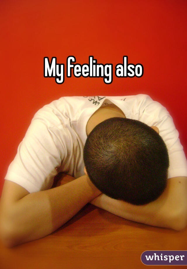 My feeling also