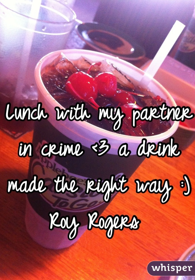 Lunch with my partner in crime <3 a drink made the right way :) Roy Rogers