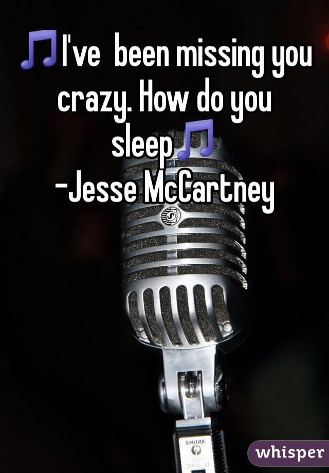 🎵I've  been missing you crazy. How do you sleep🎵 -Jesse McCartney