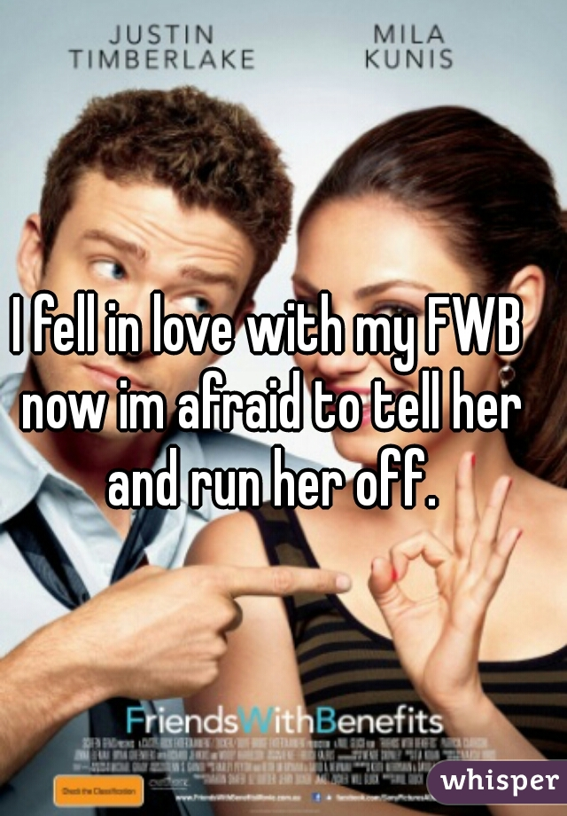 I fell in love with my FWB now im afraid to tell her and run her off.