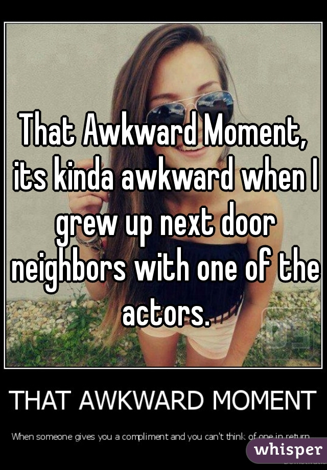 That Awkward Moment, its kinda awkward when I grew up next door neighbors with one of the actors.