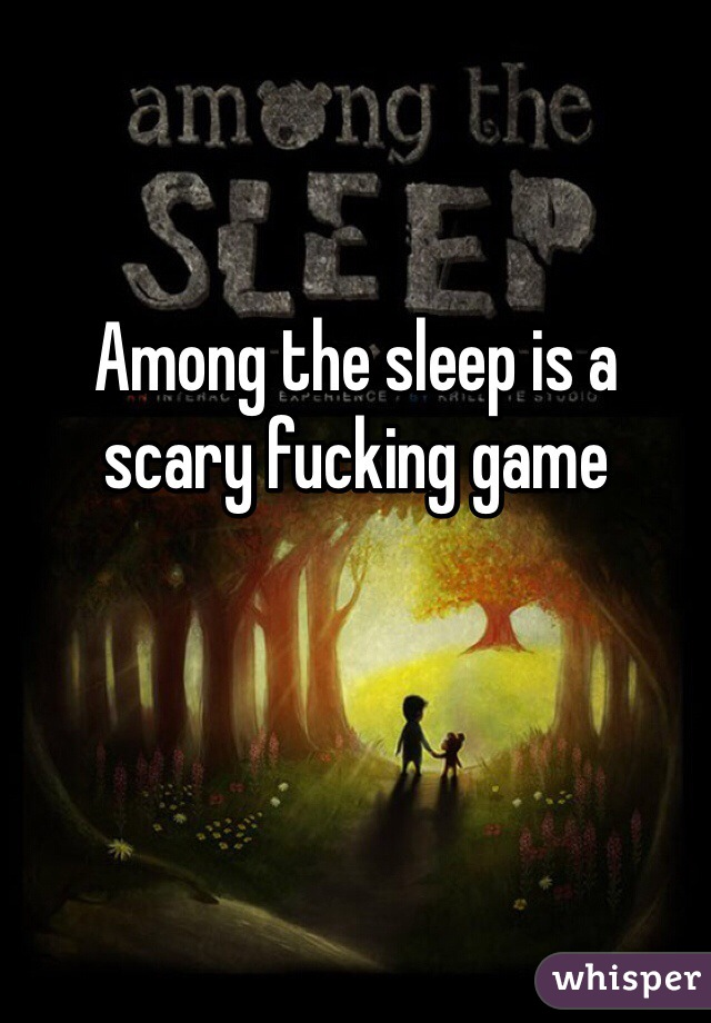 Among the sleep is a scary fucking game