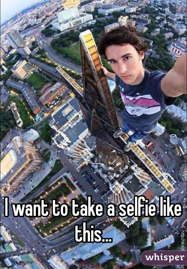 I want to take a selfie like this...