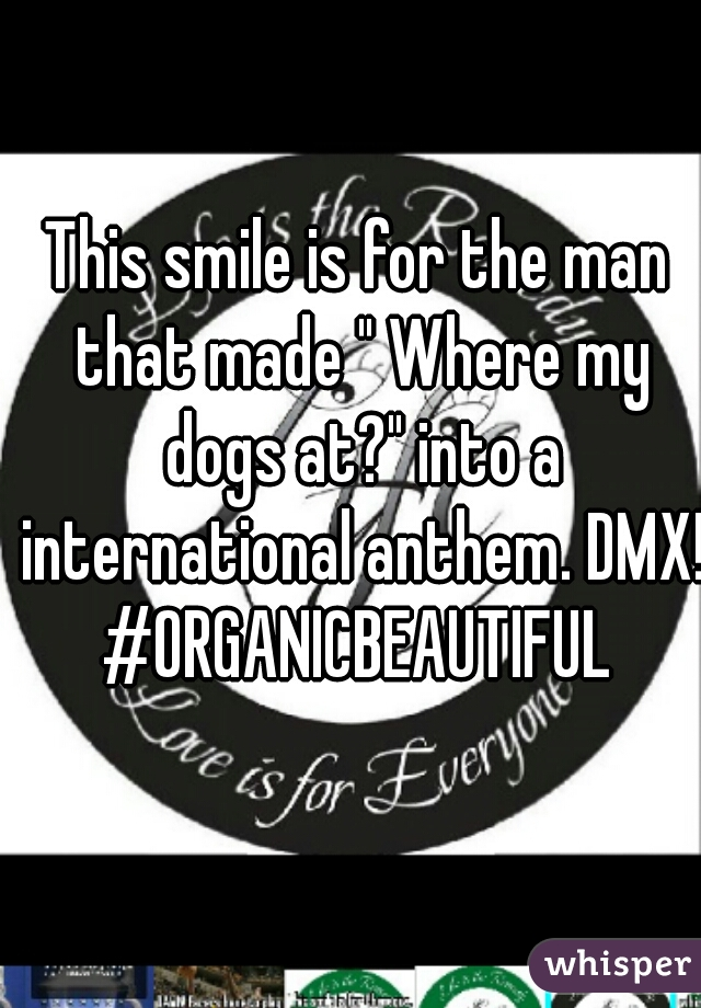 """This smile is for the man that made """" Where my dogs at?"""" into a international anthem. DMX! #ORGANICBEAUTIFUL"""