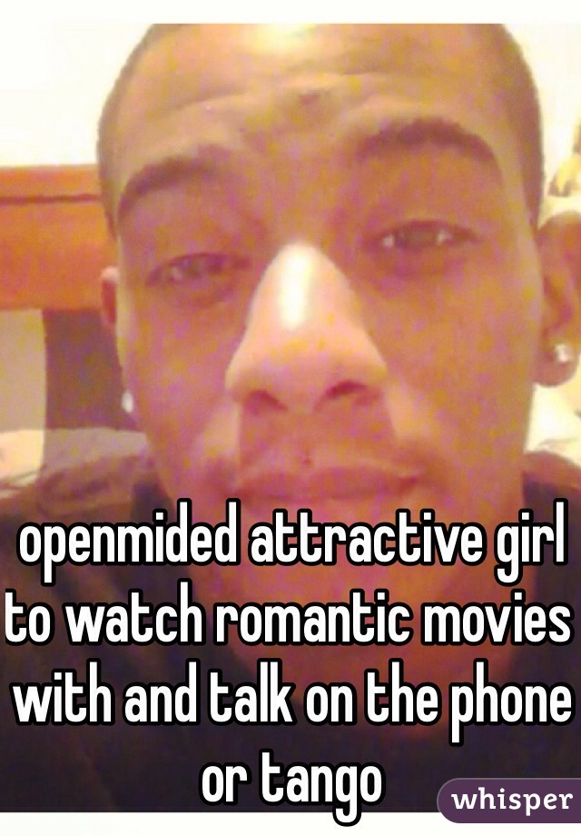 openmided attractive girl to watch romantic movies with and talk on the phone or tango