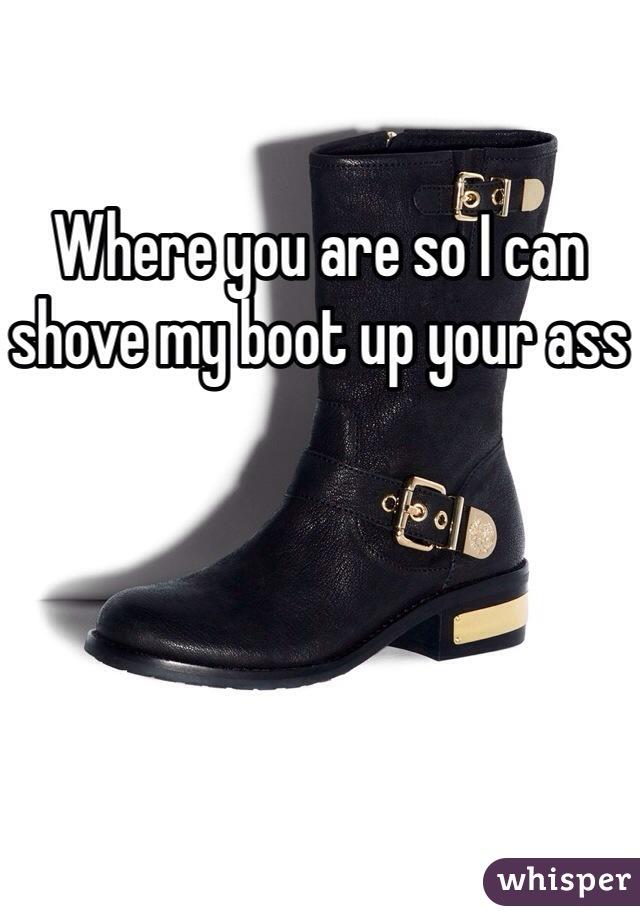 Shove a boot up your ass