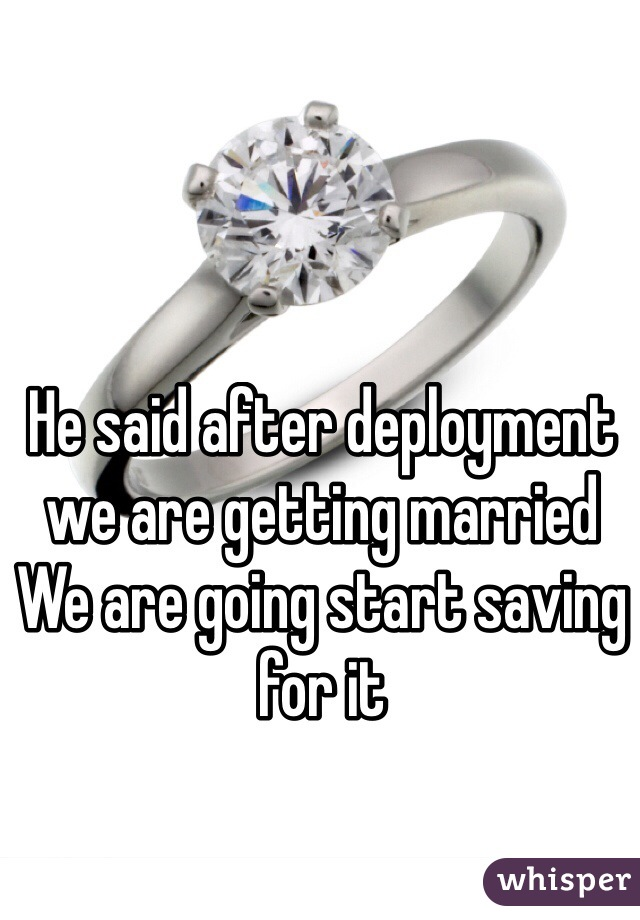 He said after deployment we are getting married We are going start saving for it