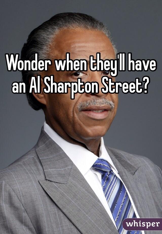 Wonder when they'll have an Al Sharpton Street?