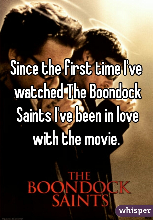Since the first time I've watched The Boondock Saints I've been in love with the movie.