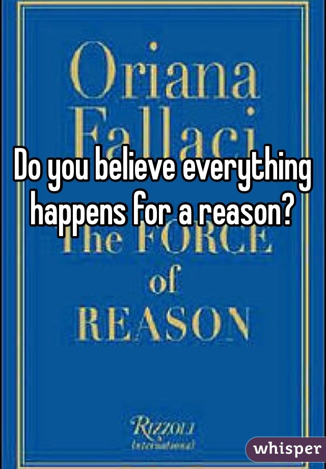 Do you believe everything happens for a reason?