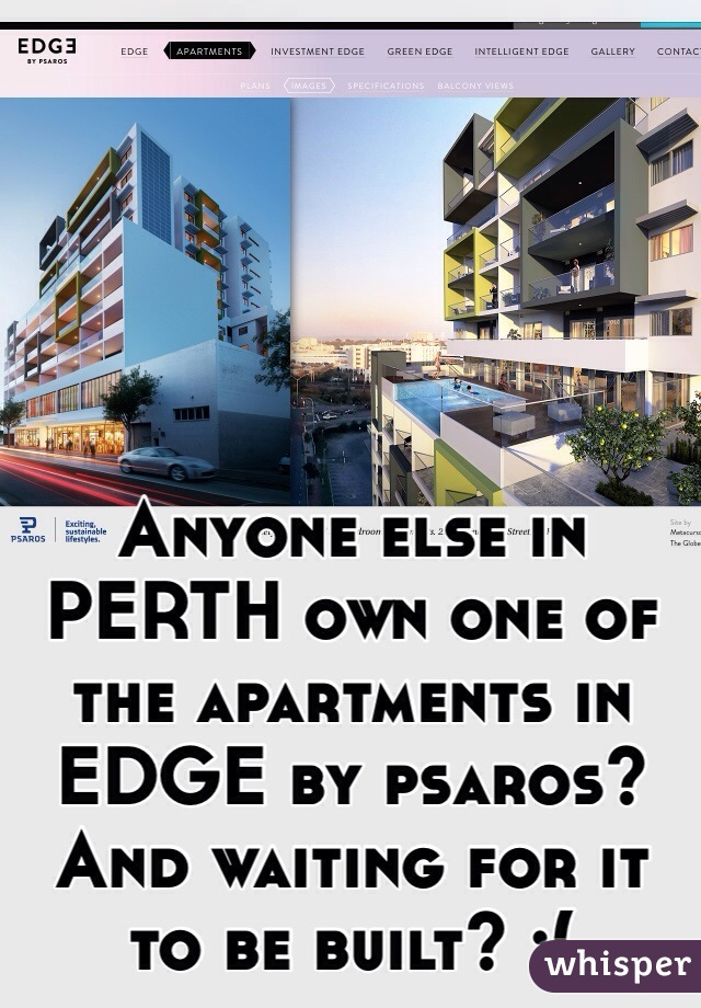 Anyone else in PERTH own one of the apartments in EDGE by psaros? And waiting for it to be built? :(