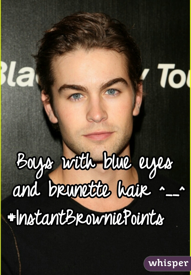 Boys with blue eyes  and brunette hair ^__^ #InstantBrowniePoints