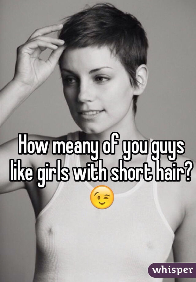 How meany of you guys like girls with short hair?😉