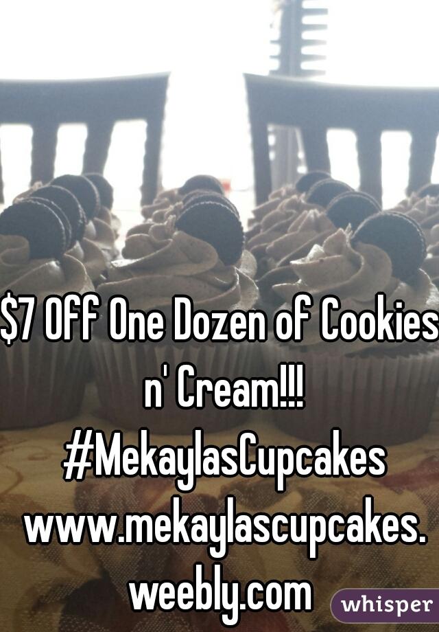 $7 Off One Dozen of Cookies n' Cream!!! #MekaylasCupcakes www.mekaylascupcakes.weebly.com