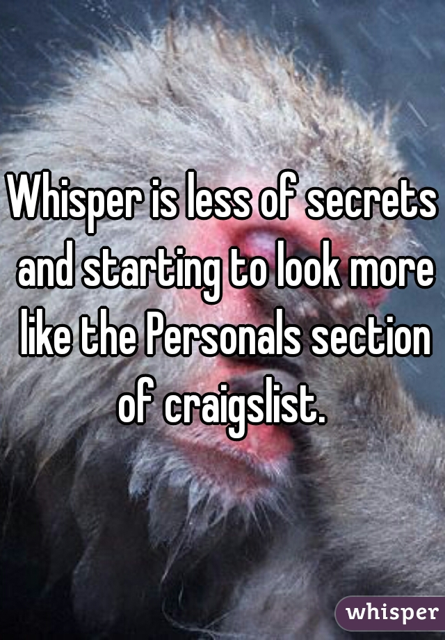 Whisper is less of secrets and starting to look more like the Personals section of craigslist.
