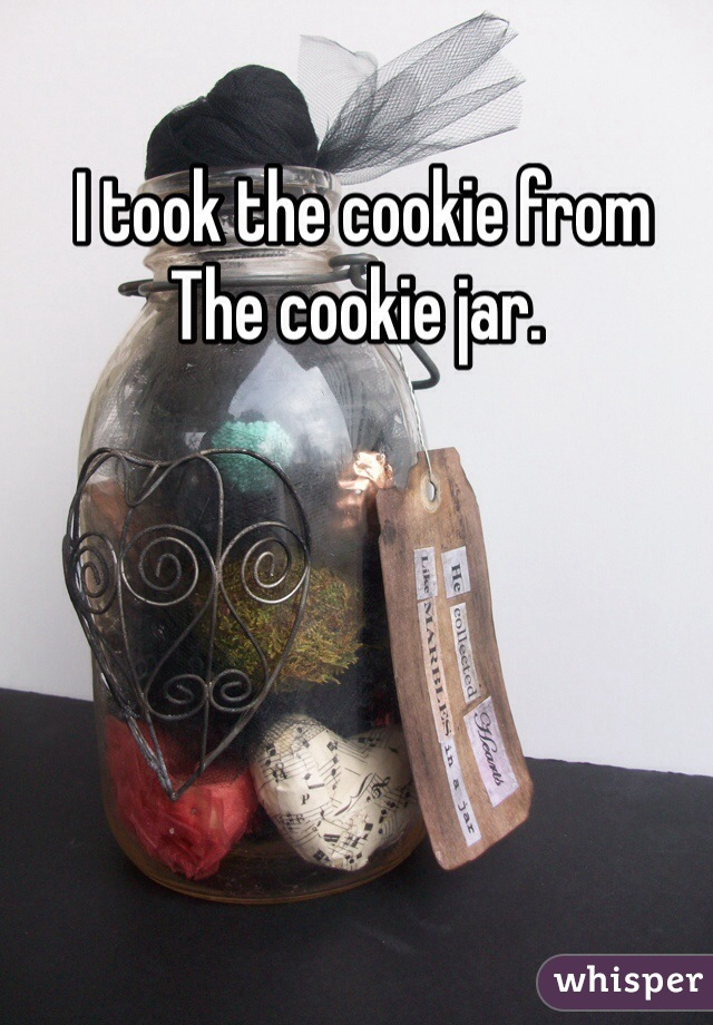 I took the cookie from The cookie jar.