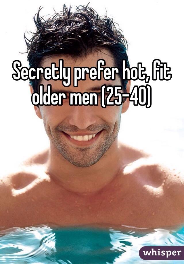 Secretly prefer hot, fit older men (25-40)