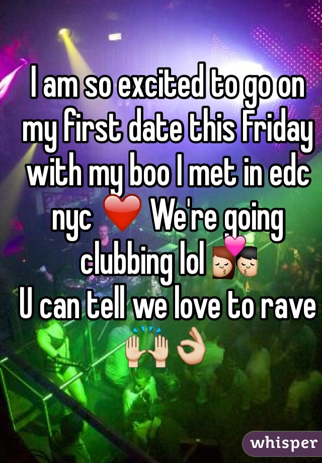 I am so excited to go on my first date this Friday with my boo I met in edc nyc ❤️ We're going clubbing lol 💏 U can tell we love to rave🙌👌